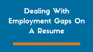How to Deal with Employment Gaps in Your Resume