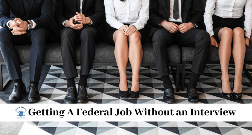 Getting A Federal Job Without an Interview
